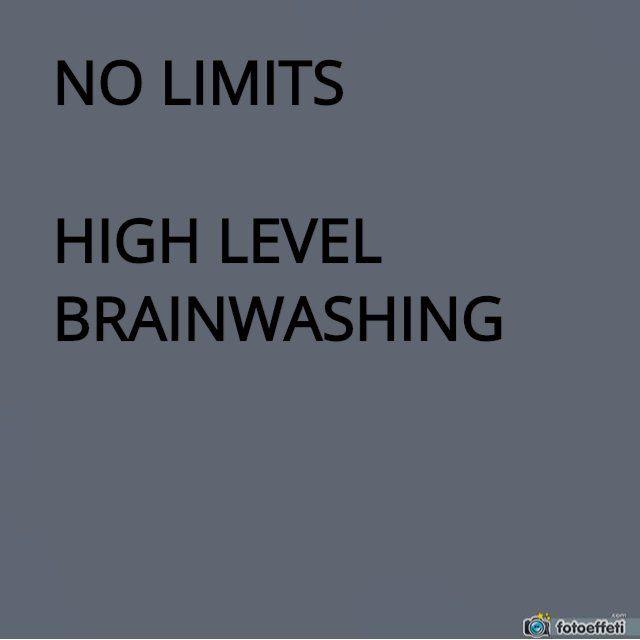 NO LIMITS: HIGH LEVEL BRAINWASHING