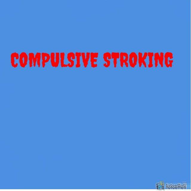 COMPULSIVE STROKING