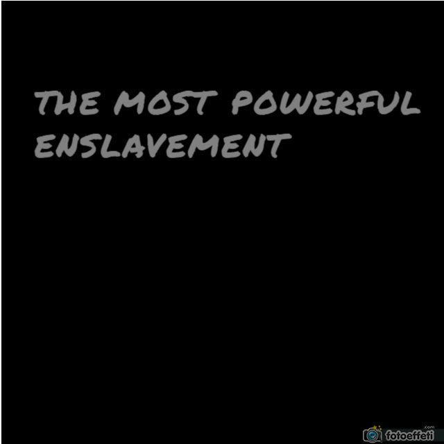 THE MOST POWERFUL ENSLAVEMENT