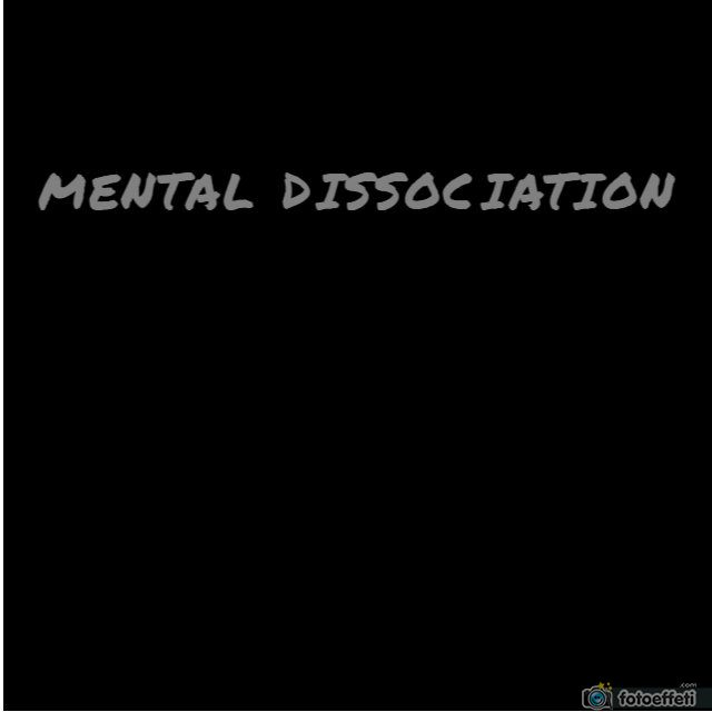 MENTAL DISSOCIATION x
