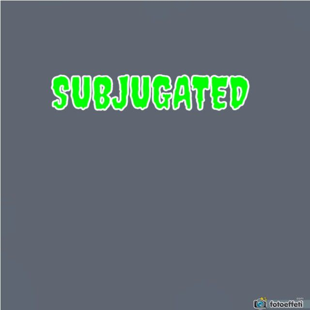 SUBJUGATED