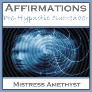 Affirmations - Pre-trancetic Surrender