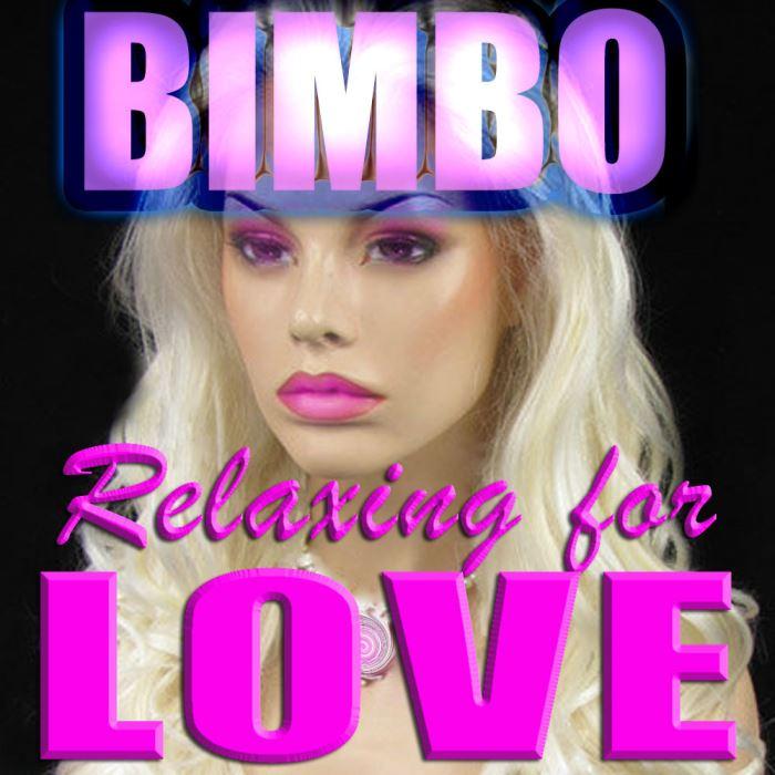 BIMBO, relaxing for LOVE