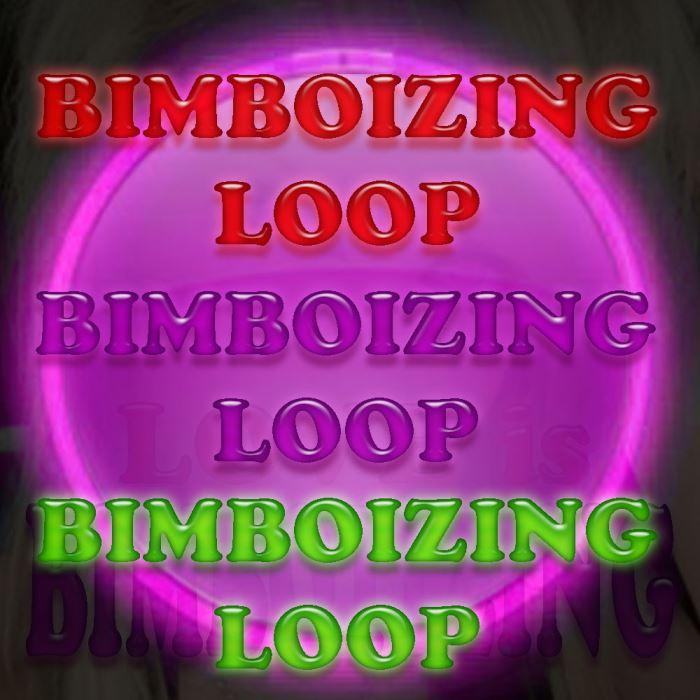 BIMBOIZING LOOP