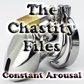 The Chastity Files - Constant Arousal