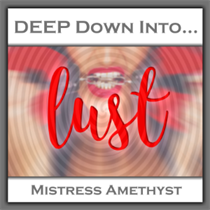 DEEP Down Into Lust