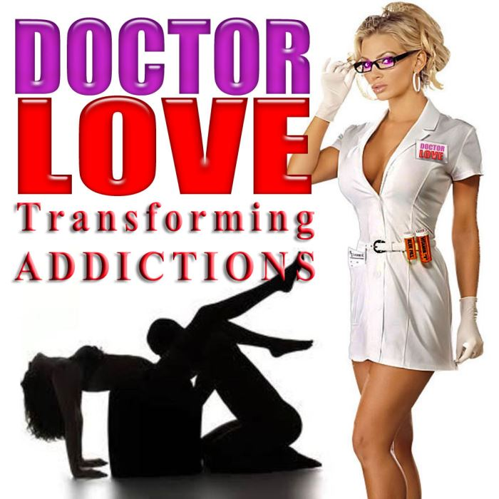 Doctor LOVE Transforming Addictions