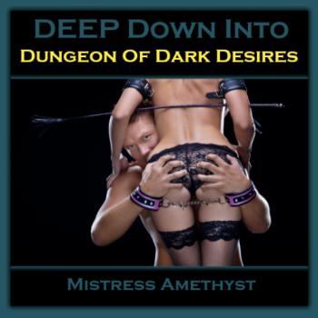 DEEP Down Into... Dungeon Of Dark Desires