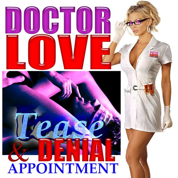 DOCTOR LOVE, Tease & Denial Appointment