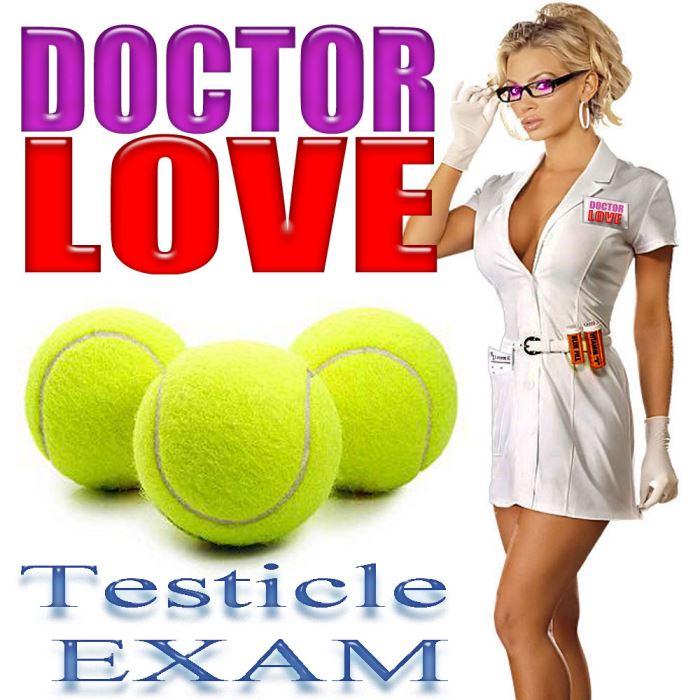 DOCTOR LOVE, Testicle EXAM