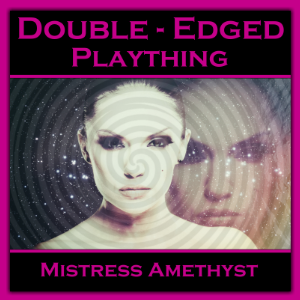 Double Edged Plaything