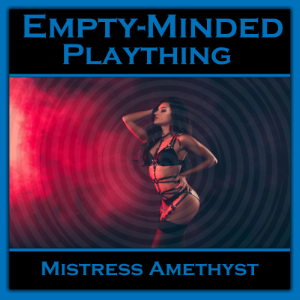Empty Minded Plaything