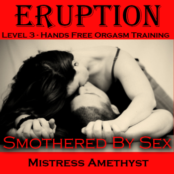 """Eruption"" Level 3 - Smothered By Sex by Amethyst"