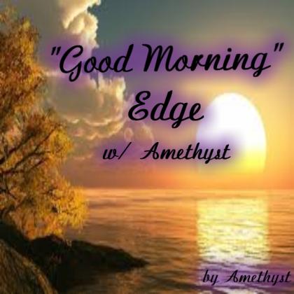 """""""Good Morning"""" Edge w/ Amethyst"""
