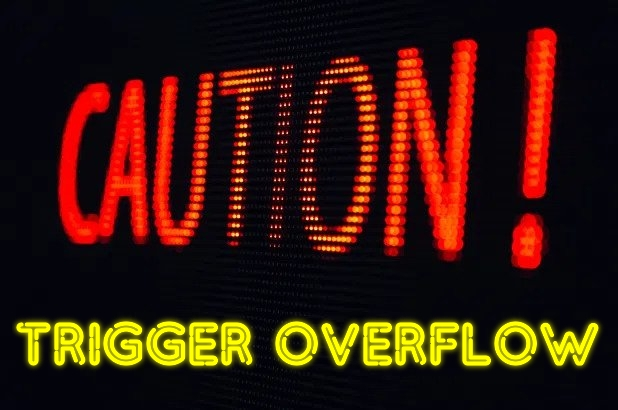 Trigger Overflow