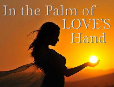 In the Palm of LOVE'S Hand