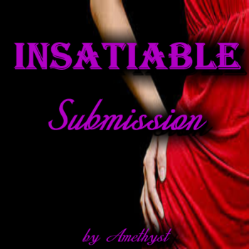 Insatiable Submission