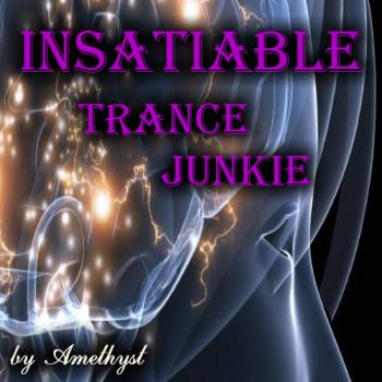 Insatiable Trance Junkie