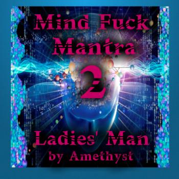Mind Fuck Mantra 2 - Ladies Man