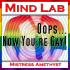 Mind Lab - Oops, Now You're Gay!