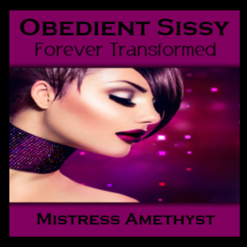 Obedient Sissy - Forever Transformed