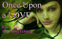 Once Upon a LOVE Part 2 The Bewitching