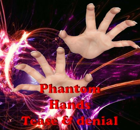 Phantom hands - Tease and denial