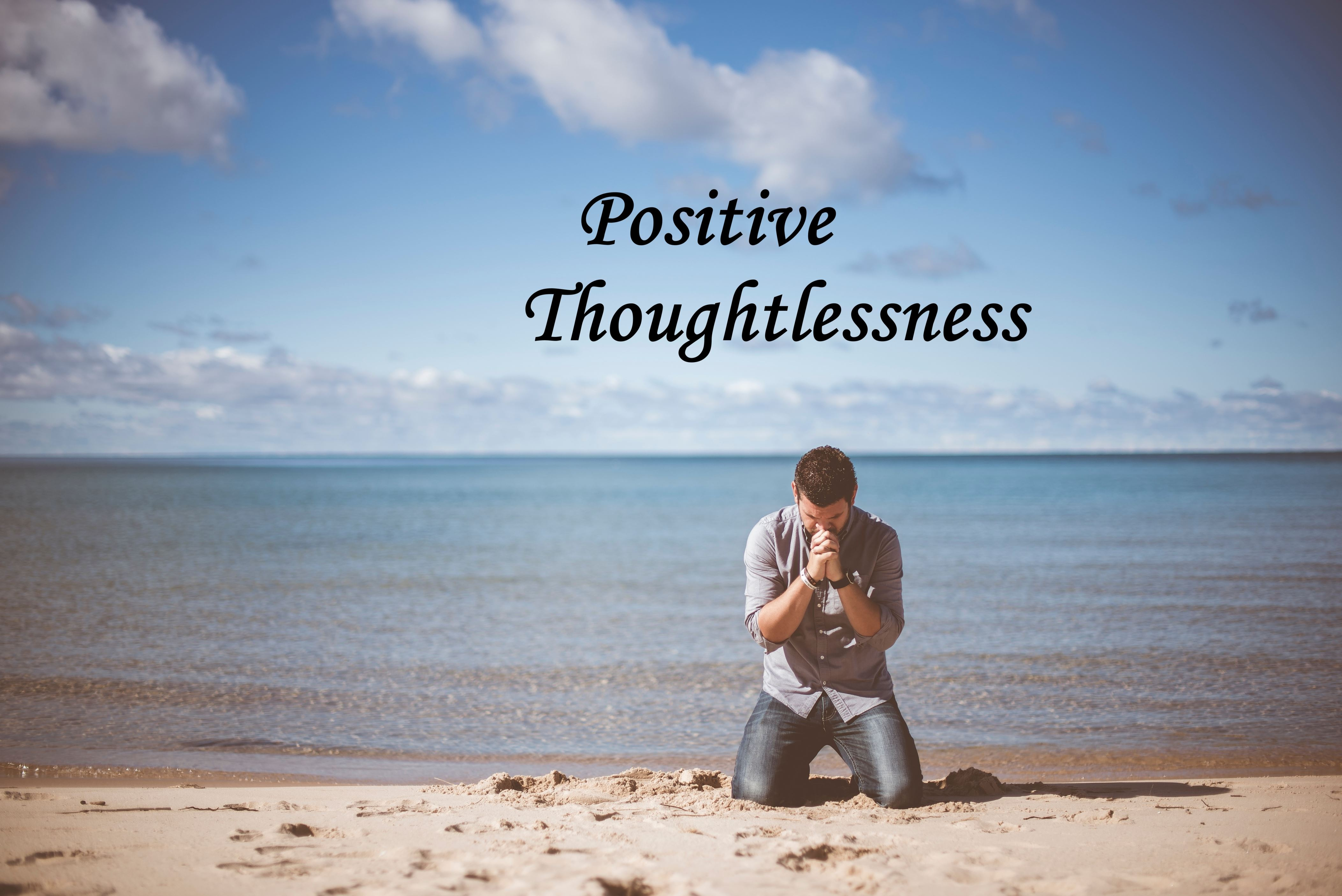 Positive Thoughtlessness