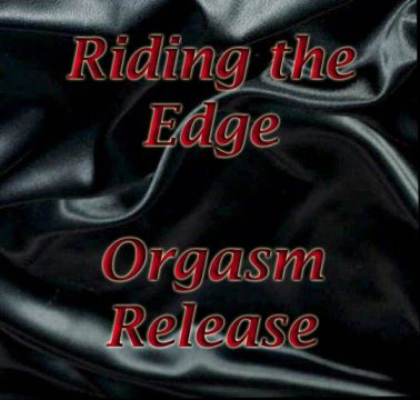 Riding the Edge - Orgasm Release