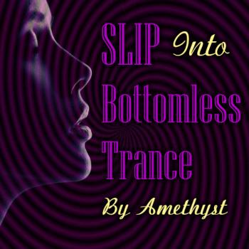 SLIP Into Bottomless Trance