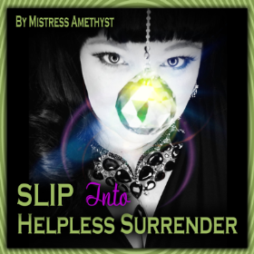 SLIP Into Helpless Surrender