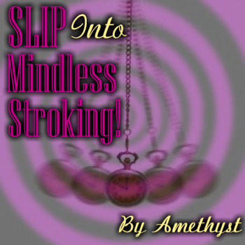 SLIP Into Mindless Stroking