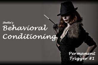 Behavioral Conditioning - Permanent Trigger #1