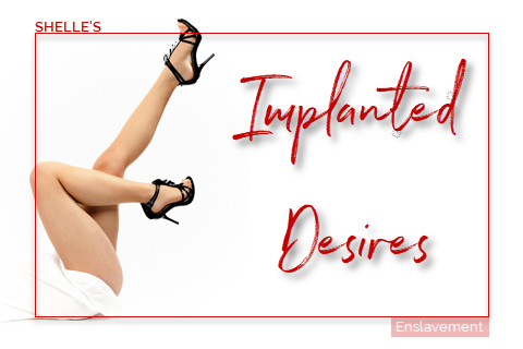 Implanted Desires