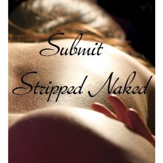 Submit--Stripped Naked
