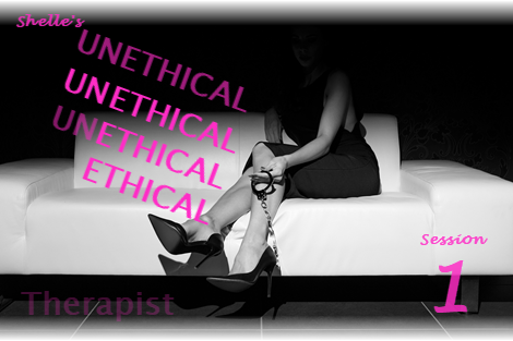 The Unethical Therapist---Session 1