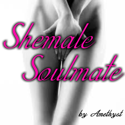 Shemale Soulmate by Amethyst