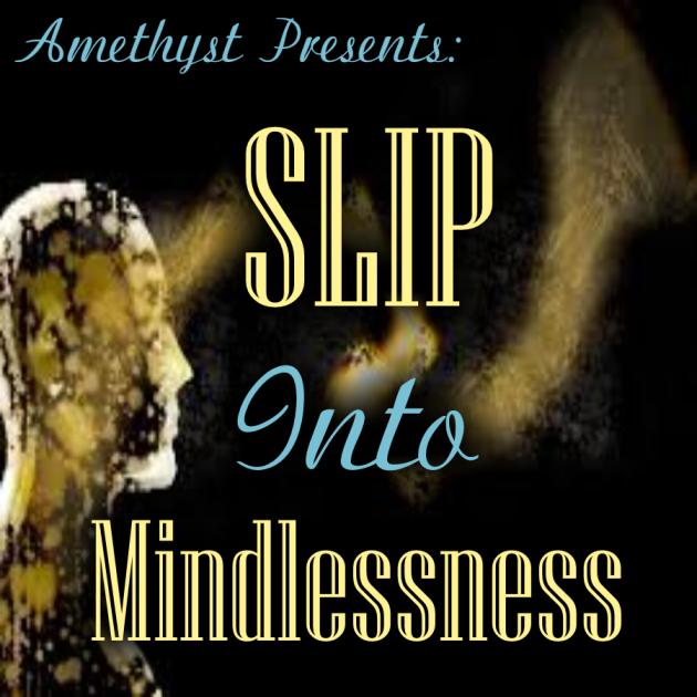Slip Into Mindlessness