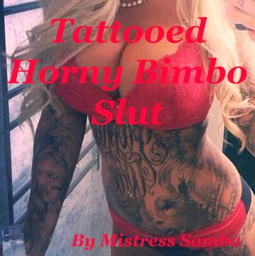Tattooed Horny Bimbo Slut