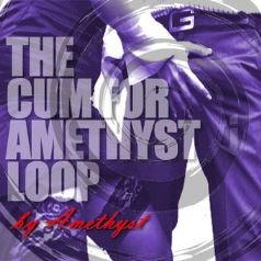 The Cum For Amethyst Loop
