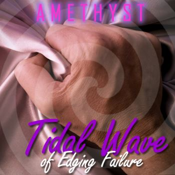 Tidal Wave Of Edging Failure by Amethyst