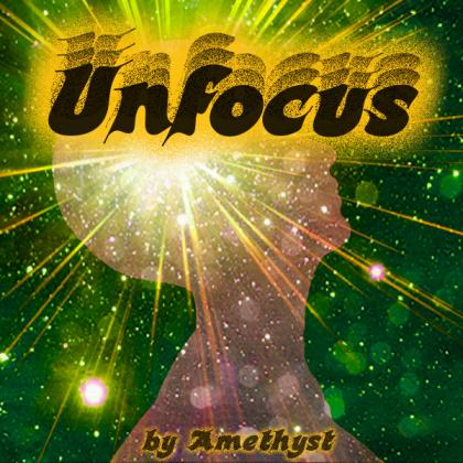 Unfocus by Amethyst