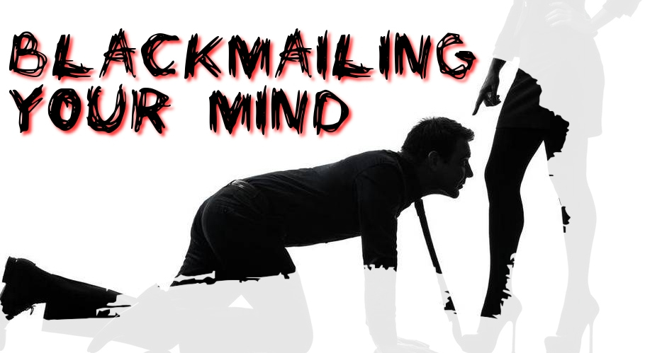 Blackmailing your mind