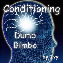 Conditioning - dumb Bimbo