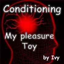 Conditioning - my pleasure Toy