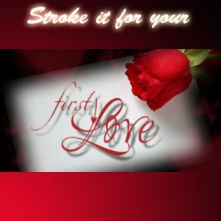 Stroke it for your first love
