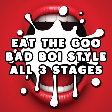 Eat the Goo Bad Boi Style All Stages