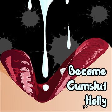 Become Cumslut Holly