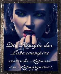 Die Königin der Latexvampire