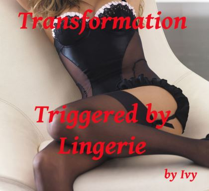 Transformation - Triggered by Lingerie